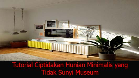 Tutorial Ciptidakan Hunian Minimalis yang Tidak Sunyi Museum