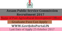 Assam Public Service Commission Recruitment 2017–Agricultural Development Officer