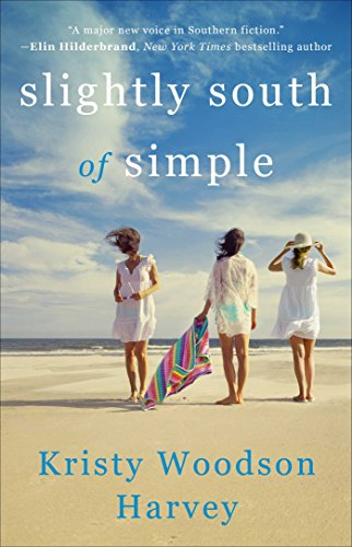 Slightly South of Simple, Kristy Woodson Harvey, fiction, novels, beach reads, reading, amreading, goodreads, Amazon,