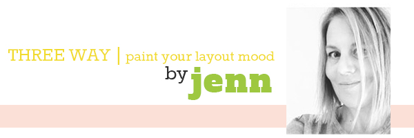 THREE WAY | PAINT YOUR LAYOUTS MOOD