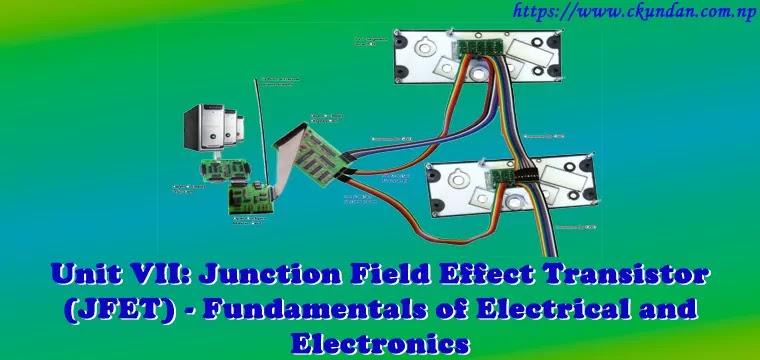 Junction Field Effect Transistor (JFET) – Fundamentals of Electrical and Electronics