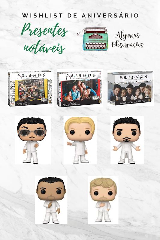 Wishlist dos fãs de Friends e de Backstreet Boys.