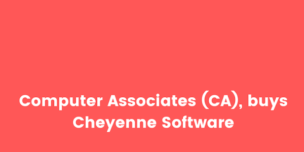 Computer Associates (CA) is buying Cheyenne Software for $1.2 billion.