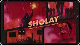 SHOLAY LYRICS – Naezy x MC Mawali x Karan Kanchan