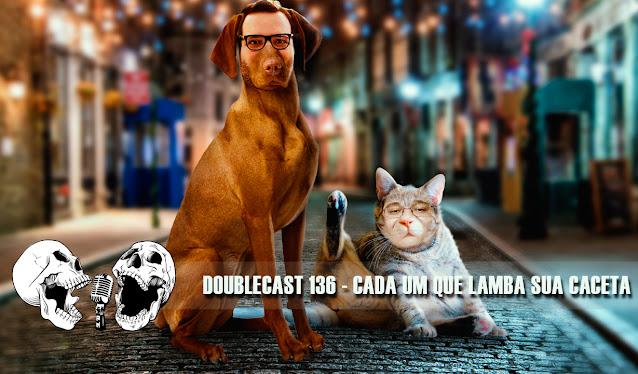 Doublecast 136 - Cada um que lamba sua caceta (Perguntas da audiência)