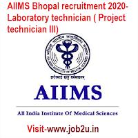 AIIMS Bhopal recruitment 2020, Laboratory technician ( Project technician III)