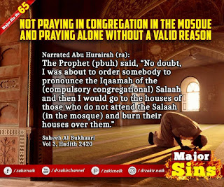 MAJOR SIN.65. NOT PRAYING IN CONGREGATION IN THE MOSQUE AND PRAYING ALONE WITHOUT A VALID REASON