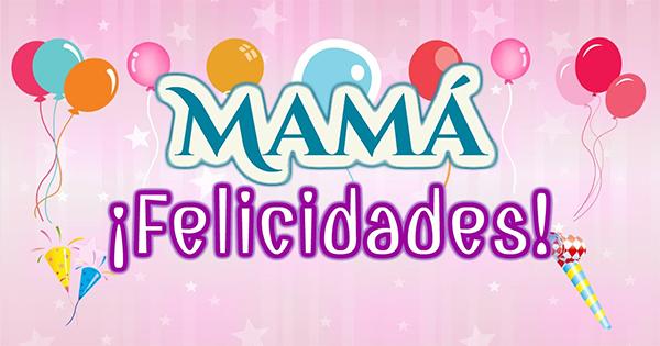 Felicidades por tu Cumpleaños Mama
