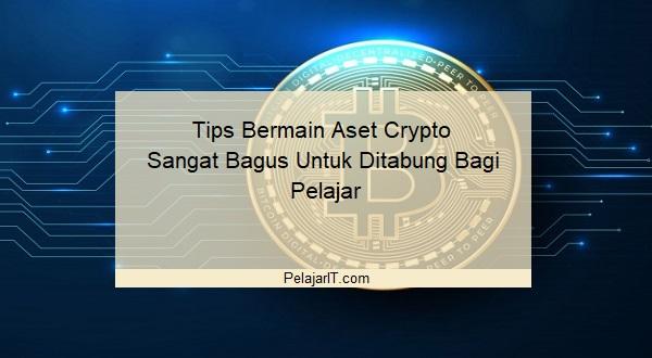 Tips Bermain Aset Crypto Sangat Bagus Untuk Ditabung Bagi Pelajar