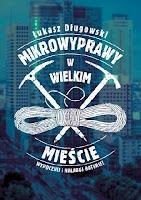 """""""Mikrowyprawy w wielkim mieście"""" – Łukasz Długowski"""