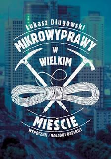 """""""Mikrowyprawy w wielkim mieście"""" - Łukasz Długowski"""