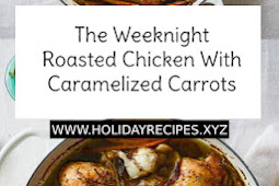 The Weeknight Roasted Chicken With Caramelized Carrots