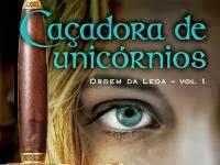 Resenha - Caçadora de Unicórnios - Ordem da Leoa / Vol 1 - Diana Peterfreund