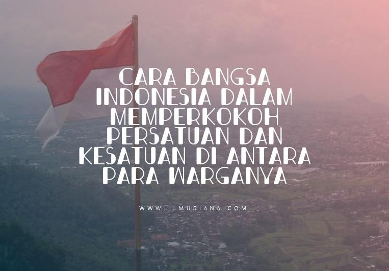 Cara Bangsa Indonesia dalam Memperkokoh Persatuan dan Kesatuan di Antara para Warganya