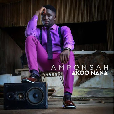 New Music & Video : Akoo Nana – Amponsah