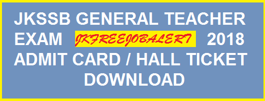 Jammu Kashmir Teacher Admit Card 2018 – JKSSB Exam Date Hall Ticket/Call Letter Download