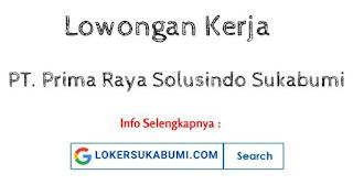 Lowongan Kerja PT Prima Raya Solusindo (Gos Indoraya) Sukabumi