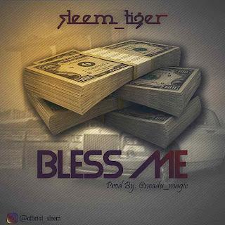 MUSIC: Sleem Tiger – Bless Me