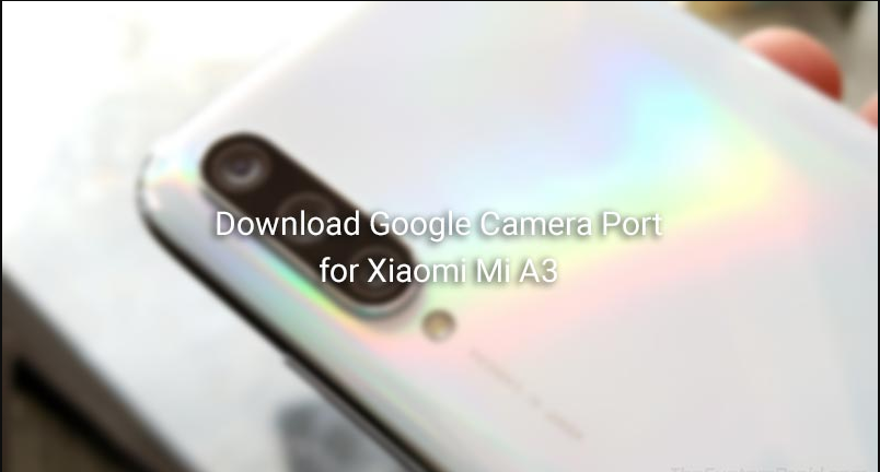 Download Wallpaper Suggested Versions of GCamera Port all devices