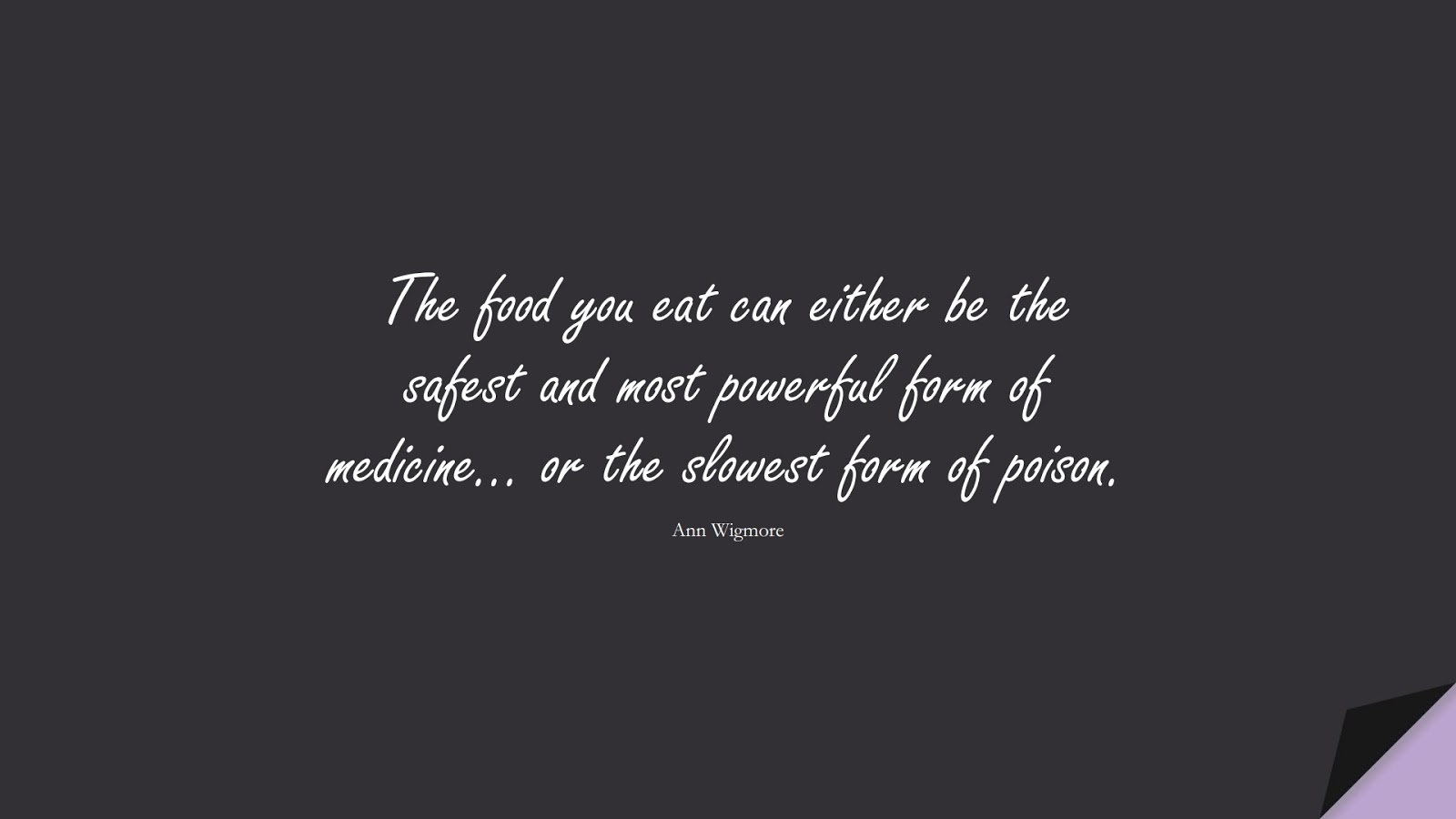 The food you eat can either be the safest and most powerful form of medicine… or the slowest form of poison. (Ann Wigmore);  #HealthQuotes