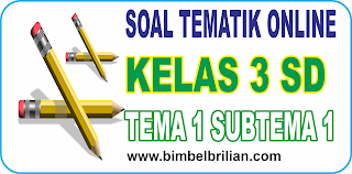 Soal Online K13 Kelas 3 SD Tema 1 Subtema 1 Ciri-Ciri makhluk Hidup - Langsung Ada Nilainya