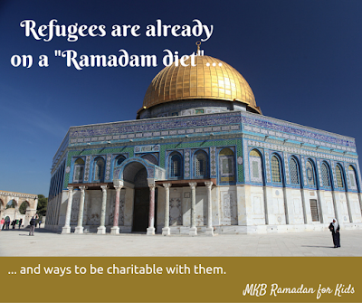 "Refugees are already on a ""Ramadam diet"" (and ways to be charitable with them) [MKB Ramadan for Kids]"