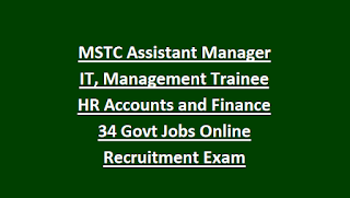 MSTC Assistant Manager IT, Management Trainee HR/Accounts and Finance 34 Govt Jobs Online Recruitment Exam Notification 2018