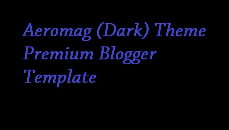 Aeromag (Dark) Theme Premium Blogger Template - Responsive Blogger Template