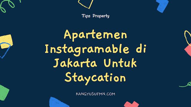 Apartemen Instagramable di Jakarta Untuk Staycation