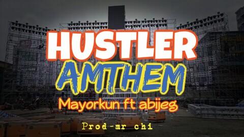 Mayorkun _ hustler Amthem ft abijeg