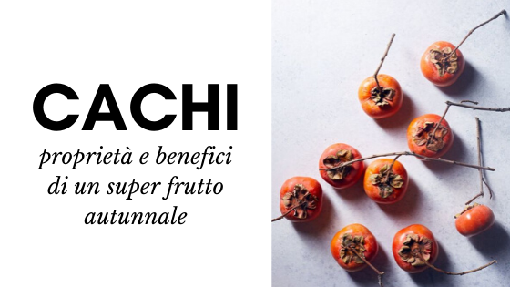 Cachi: proprietà e benefici di un super frutto autunnale