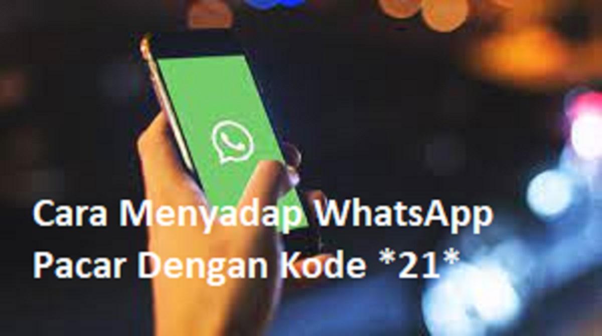 Cara Menyadap WhatsApp Pacar Dengan Kode *21*