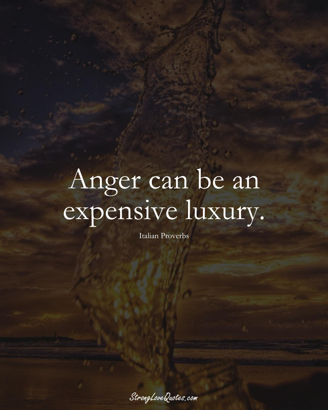 Anger can be an expensive luxury. (Italian Sayings);  #EuropeanSayings