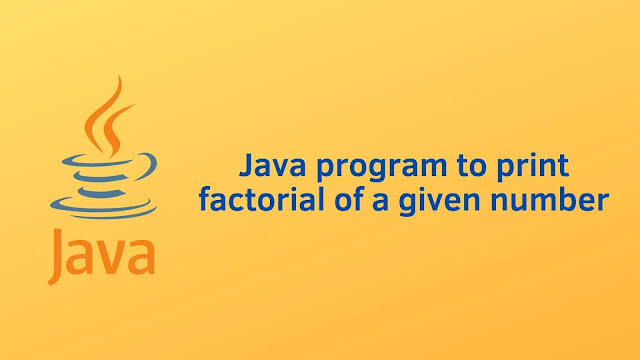 Java program to print factorial of a given number