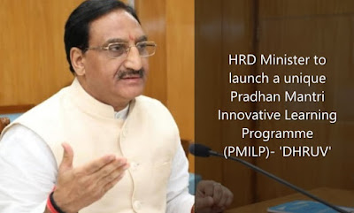 HRD Minister to launch a unique Pradhan Mantri Innovative Learning Programme (PMILP)- 'DHRUV'