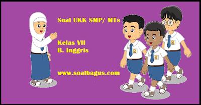 Dapatkan soal latihan ulangan ukk/ uas kelas 7 b inggris ktsp semester / 2 genap tahun 2017 plus kunci jawabannya www.soalbagus.com