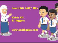 Soal UKK/ UAS B. Inggris Kelas 7 SMP/ MTs Semester 2