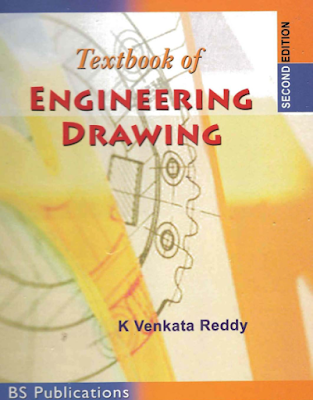 "A Textbook of Engineering drawing"" By K Venkata Reddy"