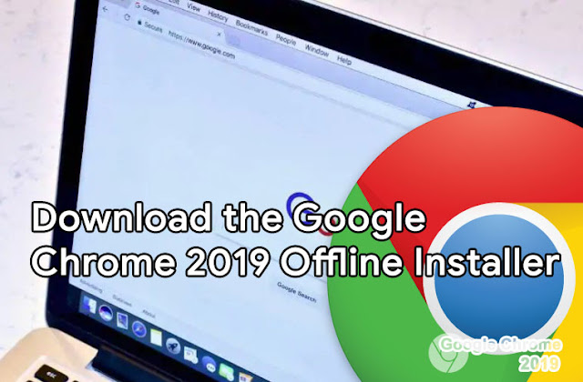 Download the Google Chrome 2019 Offline Installer