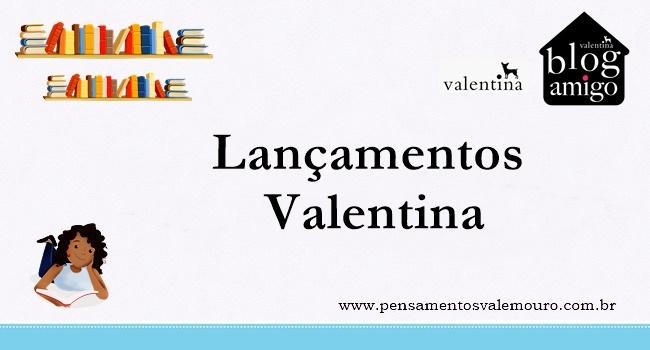 Lançamentos Valentina - Agosto de 2016