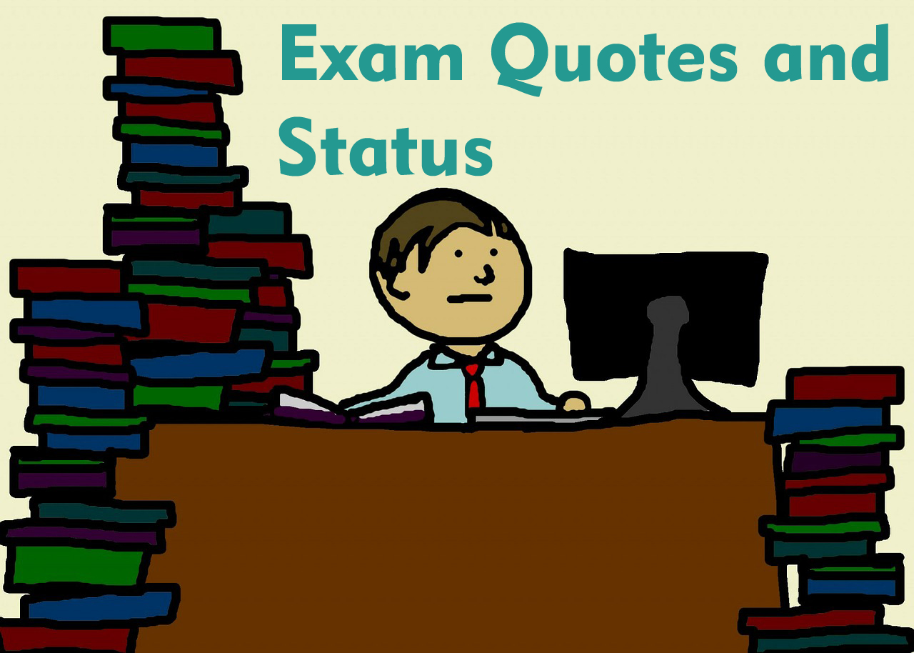 Get Best Exam Status And Quotes For Whatsapp Facebook 2018 All