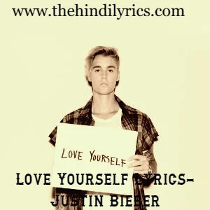 Love Yourself Lyrics- Justin Bieber