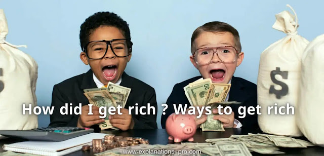 How did I get rich ? Ways to get rich