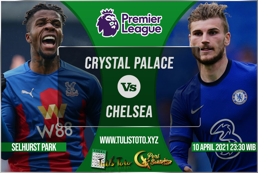 Prediksi Crystal Palace vs Chelsea 10 April 2021