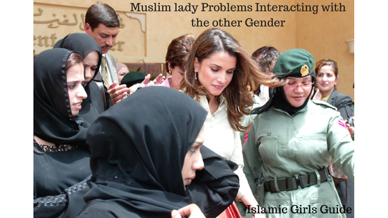 Muslim lady Problems: Interacting with the other Gender | Islamic Girls Guide