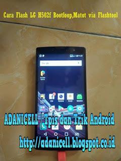Cara Flash LG H502f Bootloop,Matot via Flashtool