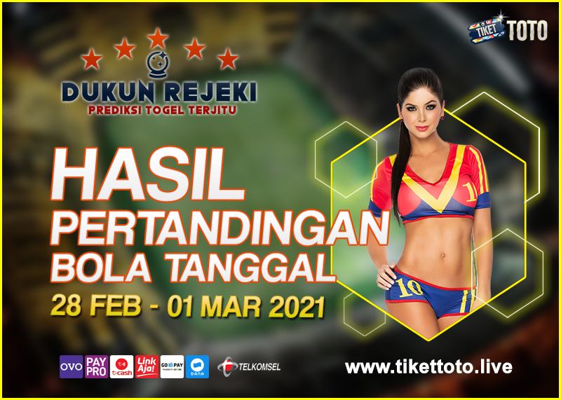 HASIL PERTANDINGAN BOLA 28 FEB – 01 MAR 2021