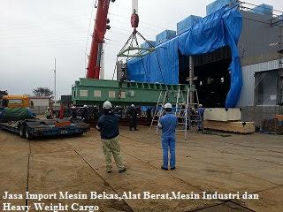 Jasa Import Mesin Bekas,Alat Berat,Mesin Industri dan Heavy Weight Cargo