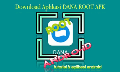Download Aplikasi Dana Root APK