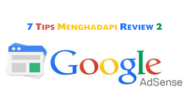 7 Tips Menghadapi Review 2 Google AdSense by Anas Blogging Tips